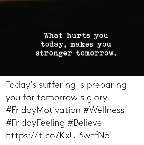 Suffering: Today's suffering is preparing  you for tomorrow's glory.  #FridayMotivation #Wellness  #FridayFeeling #Believe https://t.co/KxUl3wtfN5