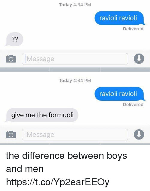 Ravioli Ravioli: Today 4:34 PM  ravioli ravioli  Delivered  Message   Today 4:34 PM  ravioli ravioli  Delivered  give me the formuoli  iMessage the difference between boys and men https://t.co/Yp2earEEOy