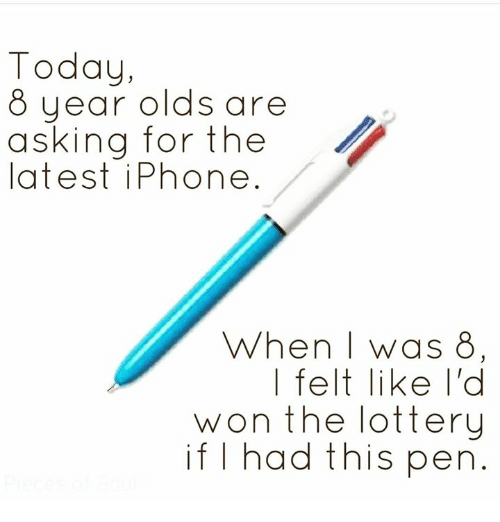 Iphone, Lottery, and Memes: Today,  8 uear olds are  asking for the  latest iPhone  When   was 8    felt like l'd  won the lottery  if I had this pen