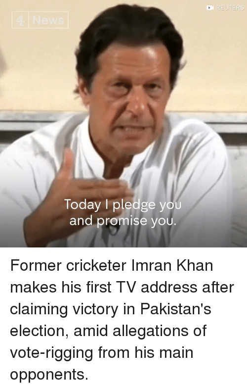 Memes, Today, and Imran Khan: Today I pledge you  and promise you. Former cricketer Imran Khan makes his first TV address after claiming victory in Pakistan's election, amid allegations of vote-rigging from his main opponents.