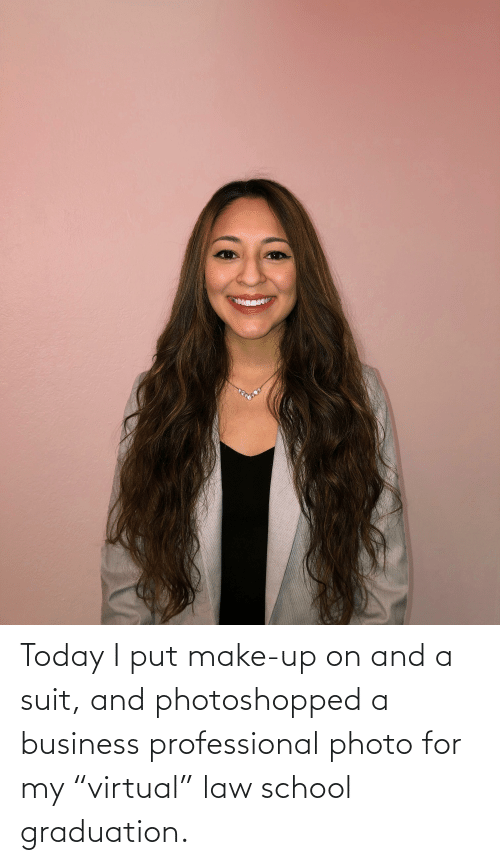 """make up: Today I put make-up on and a suit, and photoshopped a business professional photo for my """"virtual"""" law school graduation."""