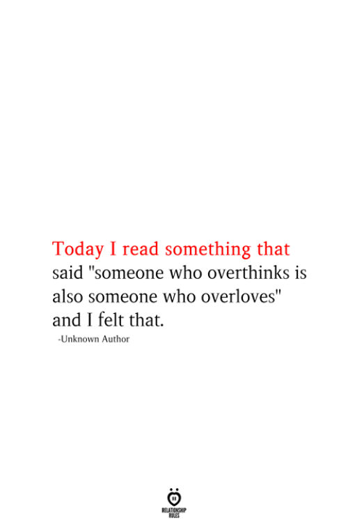 """Today, Who, and Unknown: Today I read something that  said """"someone who overthinks is  also someone who overloves""""  and I felt that.  -Unknown Author  RELATIONSHIP  ES"""