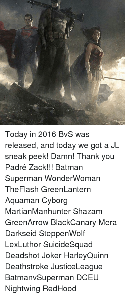sneak peek: Today in 2016 BvS was released, and today we got a JL sneak peek! Damn! Thank you Padré Zack!!! Batman Superman WonderWoman TheFlash GreenLantern Aquaman Cyborg MartianManhunter Shazam GreenArrow BlackCanary Mera Darkseid SteppenWolf LexLuthor SuicideSquad Deadshot Joker HarleyQuinn Deathstroke JusticeLeague BatmanvSuperman DCEU Nightwing RedHood