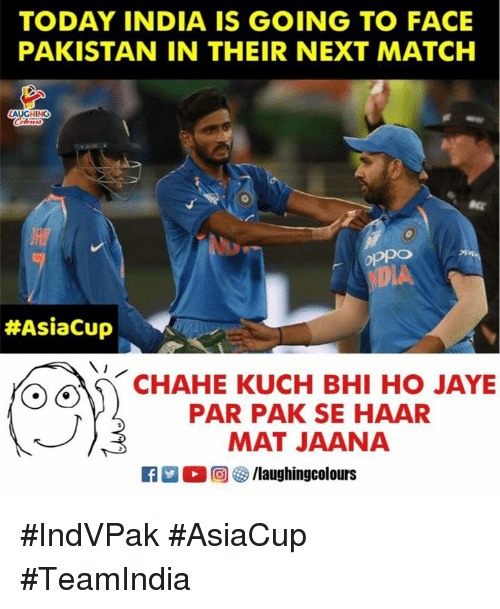 Dva: TODAY INDIA IS GOING TO FACE  PAKISTAN IN THEIR NEXT MATCH  AUCHN  oppo  DVA  #AsiaCup  CHAHE KUCH BHI HO JAYE  PAR PAK SE HAAR  MAT JAANA  R-O回參/laughingcolours #IndVPak #AsiaCup #TeamIndia