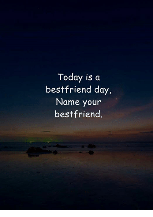 Memes, Today, and 🤖: Today is a  bestfriend day  Name your  bestfriend