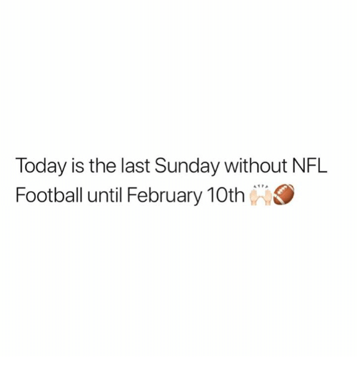 Nfl Football: Today is the last Sunday without NFL  Football until February 10th
