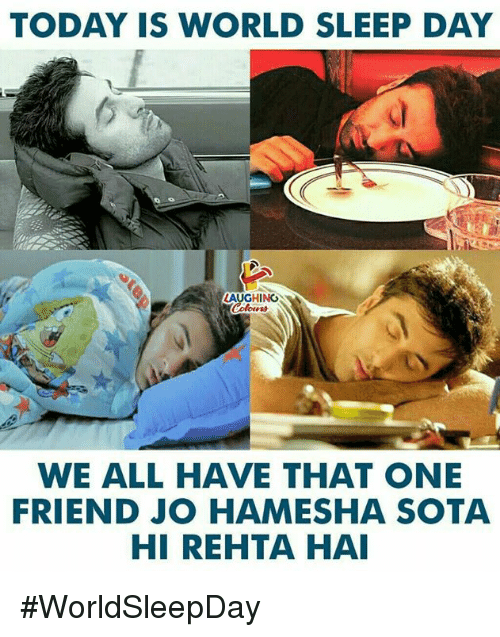 Today, World, and Sleep: TODAY IS WORLD SLEEP DAY  AUGHING  WE ALL HAVE THAT ONE  FRIEND JO HAMESHA SOTA #WorldSleepDay