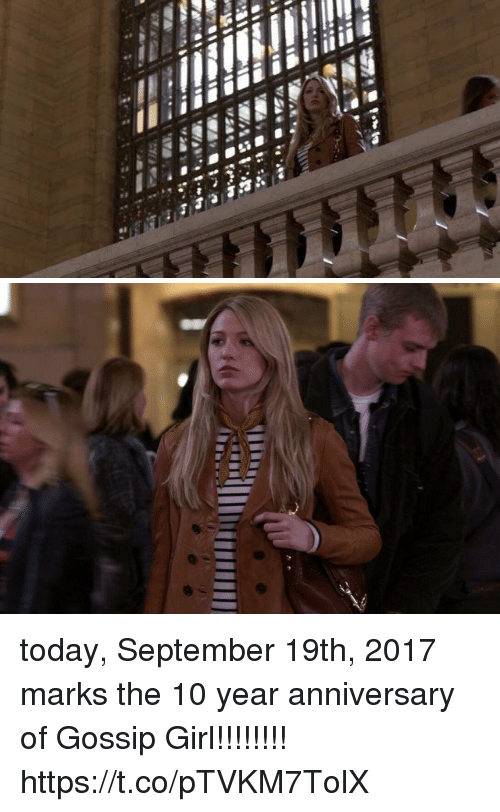 Girl, Gossip Girl, and Today: today, September 19th, 2017 marks the 10 year anniversary of Gossip Girl!!!!!!!! https://t.co/pTVKM7TolX