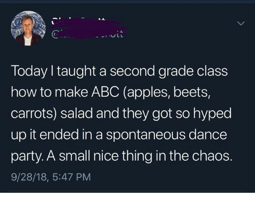 Abc, Party, and How To: Today taught a second grade class  how to make ABC (apples, beets,  carrots) salad and they got so hyped  up it ended in a spontaneous dance  party. A small nice thing in the chaos.  9/28/18, 5:47 PM
