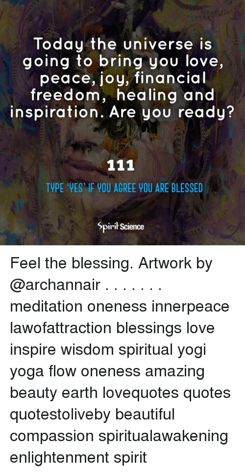 Today The Universe Is Going To Bring You Love Peace Joy Financial Freedom Healing And Inspiration Are You Ready Type Ves If You Agree You Are Blessed Spirit Science Feel The Blessing