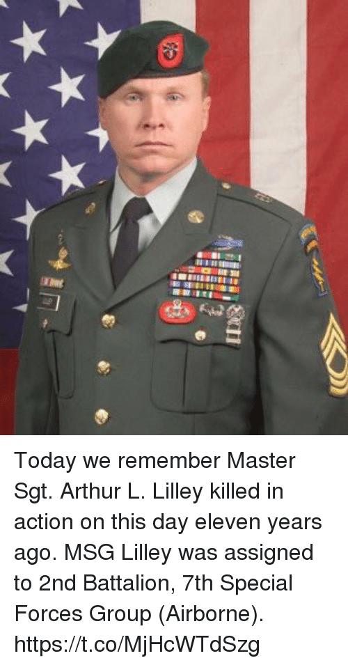 battalion: Today we remember Master Sgt. Arthur L. Lilley killed in action on this day eleven years ago. MSG Lilley was assigned to 2nd Battalion, 7th Special Forces Group (Airborne). https://t.co/MjHcWTdSzg