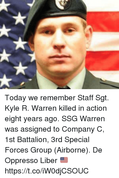 battalion: Today we remember Staff Sgt. Kyle R. Warren killed in action eight years ago. SSG Warren was assigned to Company C, 1st Battalion, 3rd Special Forces Group (Airborne). De Oppresso Liber 🇺🇸️ https://t.co/iW0djCSOUC