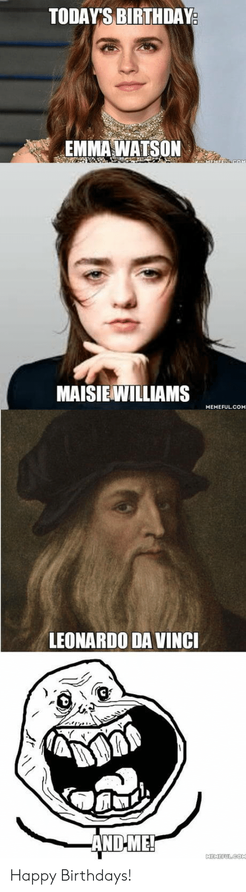 Maisie: TODAYS BIRTHDA  EMMA WATSON  MAISIE WILLIAMS  MEMEFULCOM  LEONARDO DA VING Happy Birthdays!