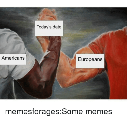 Memes, Target, and Tumblr: Today's date  Americans  Europeans memesforages:Some memes