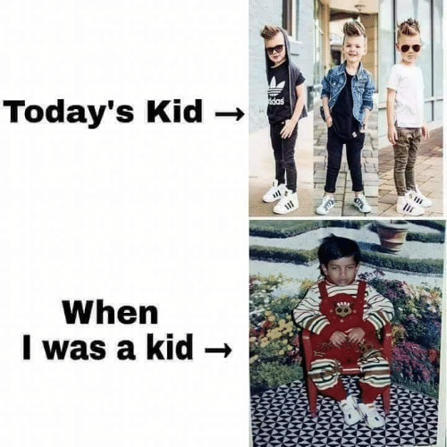 when i was a kid: Today's Kid  When  I was a kid