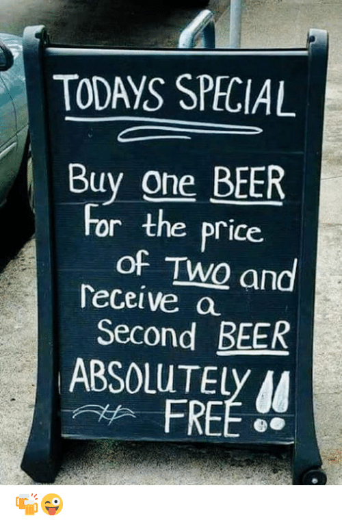 Beer, Memes, and Free: TODAYS SPECIAL  Buy one BEER  For the price  Teceive a  ABSOLUTELY  of TwO an  Second BEER  FREE 🍻😜
