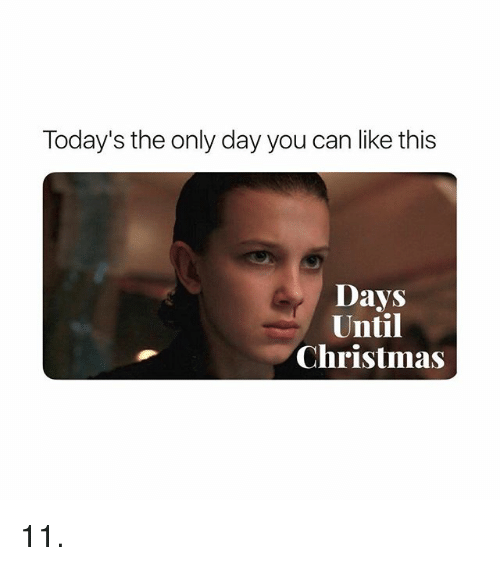 Christmas, Girl Memes, and Can: Today's the only day you can like this  Days  Until  Christmas 11.