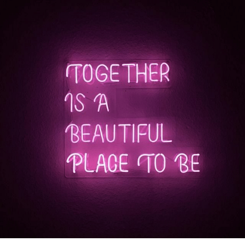 Beautiful, A Beautiful Place, and Together: TOGETHER  1S A  BEAUTIFUL  PLACE TO BE