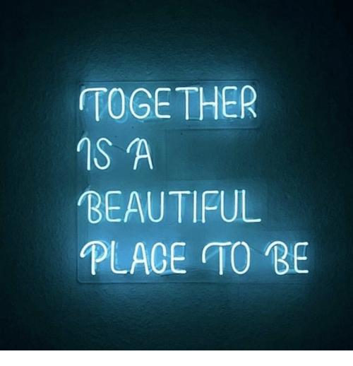 Beautiful, A Beautiful Place, and Together: TOGETHER  IS A  BEAUTIFUL  PLACE TO BE