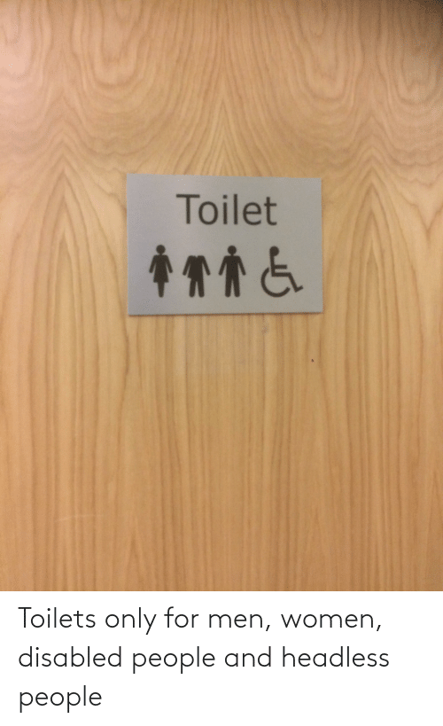 Women, For, and Men: Toilet Toilets only for men, women, disabled people and headless people