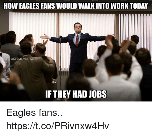 Philadelphia Eagles, Football, and Nfl: TOK  HOW EAGLES FANS WOULD WALK INTO WORK TODAY  @NFLMEMES IG  IF THEY HAD JOBS Eagles fans.. https://t.co/PRivnxw4Hv