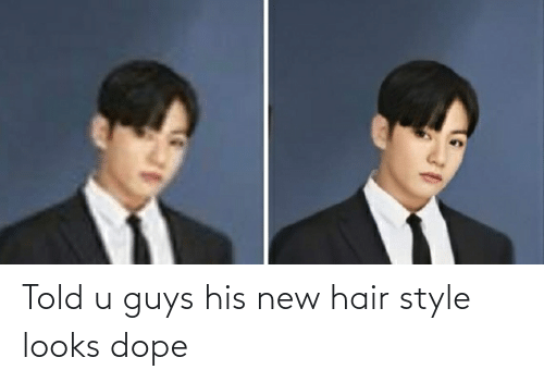dope: Told u guys his new hair style looks dope