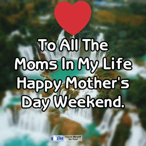 The Moms: Toll The  Moms In My Life  Happy Mother s  Day Weekend  0  Love Myself  Do You?