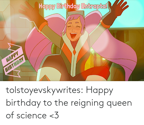 Queen Of: tolstoyevskywrites:  Happy birthday to the reigning queen of science <3