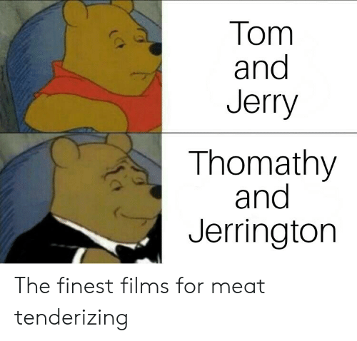 Tom And: Tom  and  Jerry  Thomathy  and  Jerringtorn The finest films for meat tenderizing