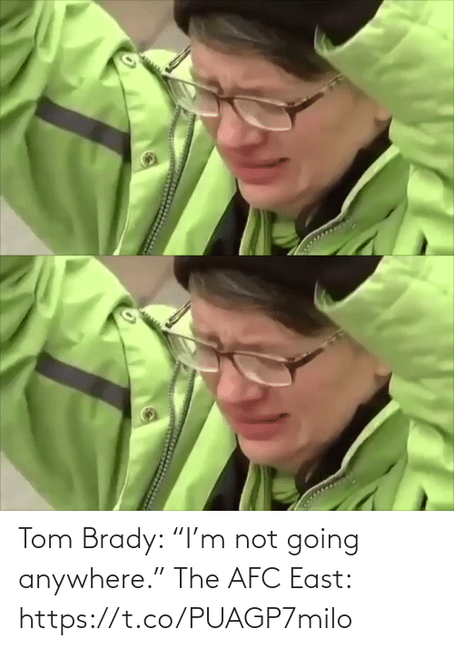 "afc: Tom Brady: ""I'm not going anywhere.""   The AFC East: https://t.co/PUAGP7milo"