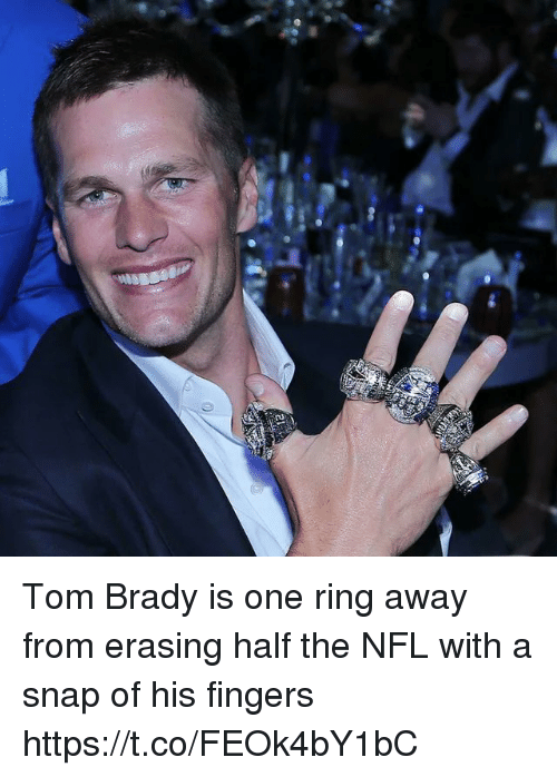 Nfl, Tom Brady, and Brady: Tom Brady is one ring away from erasing half the NFL with a snap of his fingers https://t.co/FEOk4bY1bC