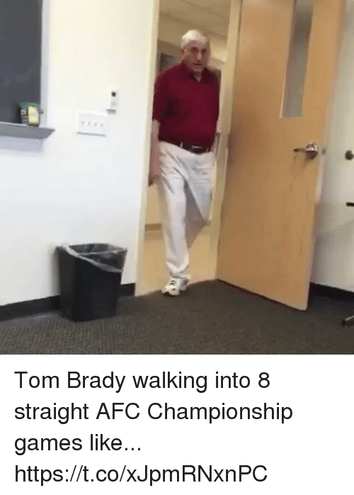 Afc Championship: Tom Brady walking into 8 straight AFC Championship games like... https://t.co/xJpmRNxnPC