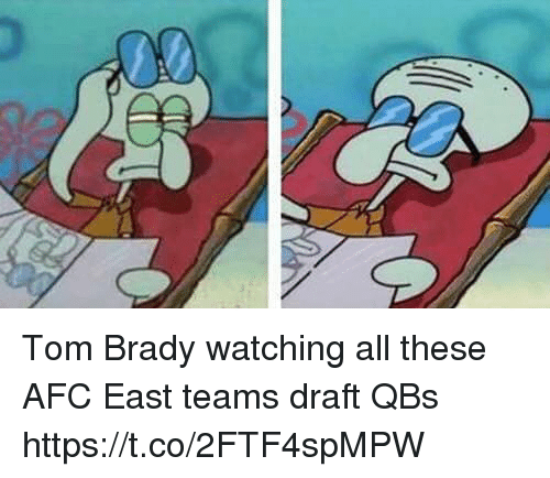 Afc East: Tom Brady watching all these AFC East teams draft QBs https://t.co/2FTF4spMPW