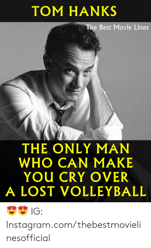 best movie: TOM HANKS  The Best Movie Lines  THE ONLY MAN  WHO CAN MAKE  YOU CRY OVER  A LOST VOLLEYBALL 😍😍  IG: Instagram.com/thebestmovielinesofficial