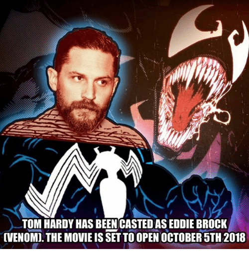 Casted: TOM HARDY HAS BEEN CASTED AS EDDIE BROCK  CVENOMD. THE MOVIE IS SETTO OPEN OCTOBER 5TH 2018