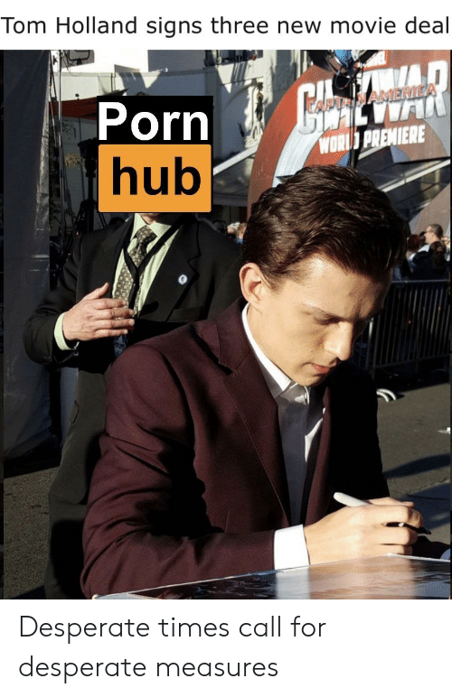 America World: Tom Holland signs three new movie deal  Porn  hub  AMERICA  WORLD PREMIERE Desperate times call for desperate measures