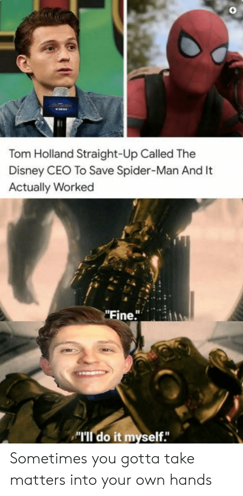 "Disney, Spider, and SpiderMan: Tom Holland Straight-Up Called The  Disney CEO To Save Spider-Man And It  Actually Worked  ""Fine."" Sometimes you gotta take matters into your own hands"