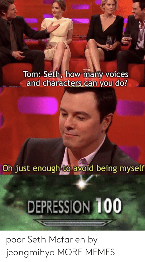 Dank, Memes, and Target: Tom: Seth, how many voices  and characters can you do?  Oh just enough to avoid being myself  DEPRESSION 100 poor Seth Mcfarlen by jeongmihyo MORE MEMES
