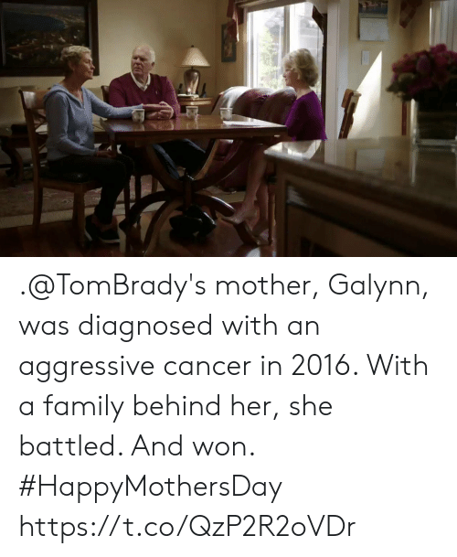 Family, Memes, and Cancer: .@TomBrady's mother, Galynn, was diagnosed with an aggressive cancer in 2016. With a family behind her, she battled. And won. #HappyMothersDay https://t.co/QzP2R2oVDr