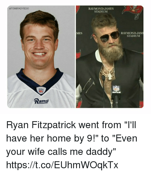 """Fitzpatrick: @TOMBRADYSEGO  RAYMOND JAMES  STADIUM  MES  RAYMOND JAM  STADIUM  Pams Ryan Fitzpatrick went from """"I'll have her home by 9!"""" to """"Even your wife calls me daddy"""" https://t.co/EUhmWOqkTx"""