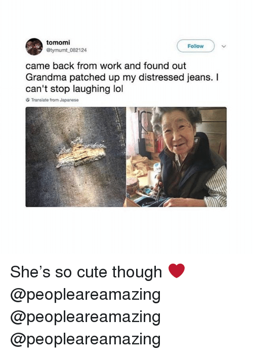Cute, Grandma, and Lol: tomomi  @tymumt 082124  Follow  came back from work and found out  Grandma patched up my distressed jeans. I  can't stop laughing lol  Translate from Japanese She's so cute though ❤️ @peopleareamazing @peopleareamazing @peopleareamazing