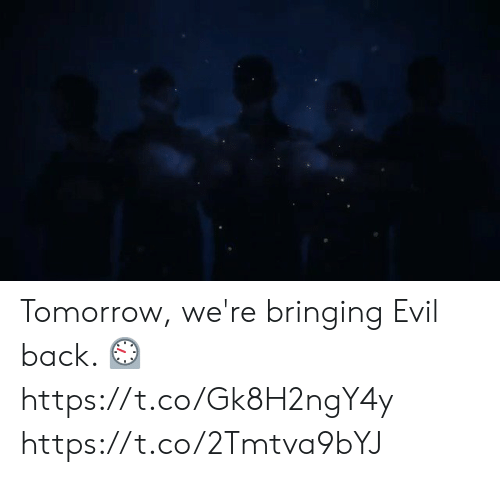 Memes, Tomorrow, and Evil: Tomorrow, we're bringing Evil back.   ⏲ https://t.co/Gk8H2ngY4y https://t.co/2Tmtva9bYJ