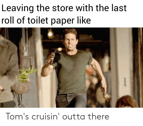 Toms: Tom's cruisin' outta there