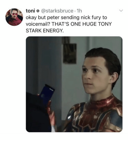 Toni: toni ø @starksbruce 1h  okay but peter sending nick fury to  voicemail? THAT'S ONE HUGE TONY  STARK ENERGY.