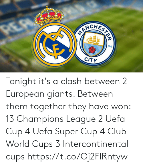 cup: Tonight it's a clash between 2 European giants. Between them together they have won:  13 Champions League 2 Uefa Cup 4 Uefa Super Cup 4 Club World Cups 3 Intercontinental cups https://t.co/Oj2FIRntyw