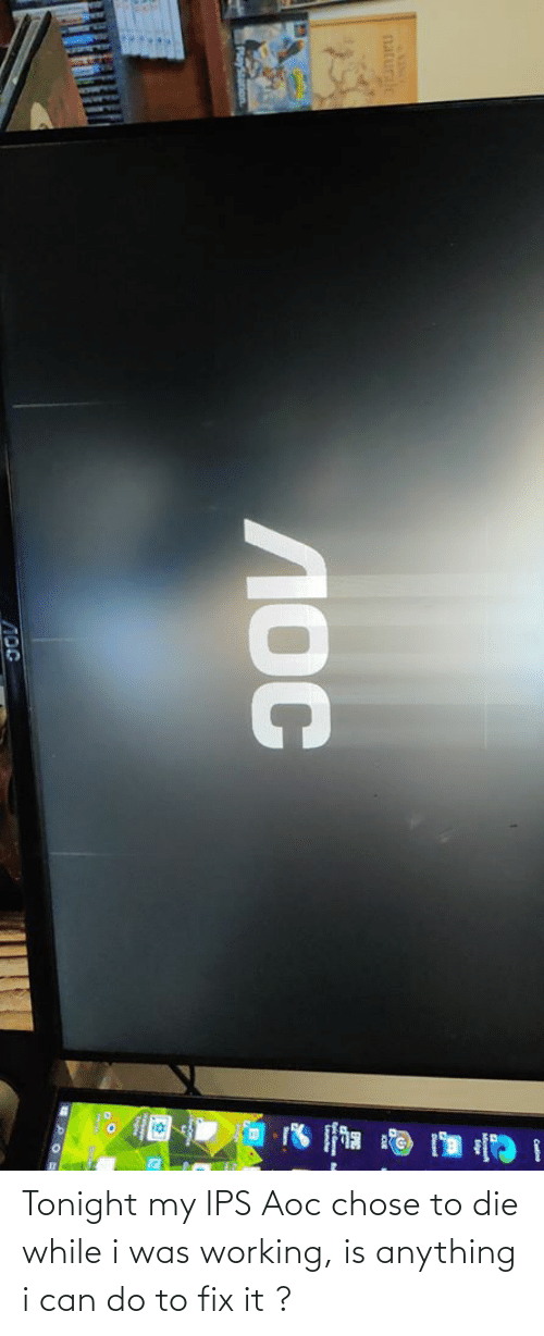 aoc: Tonight my IPS Aoc chose to die while i was working, is anything i can do to fix it ?
