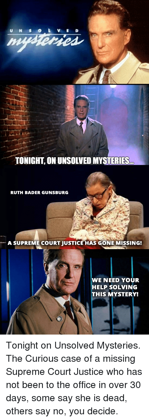 Supreme, The Office, and Supreme Court: TONIGHT, ON UNSOIVED MYSTERIES  RUTH BADER GUNSBURG  -A SUPREME COURT JUSTICE HAS GONE MISSING!  WE NEED YOUR  HELP SOLVING  THIS MYSTERY!