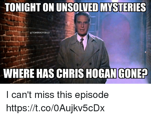 Memes, 🤖, and Unsolved Mysteries: TONIGHT ON UNSOLVED MYSTERIES  @TOMBRADYSEGO  WHERE HAS CHRIS HOGAN GONE? I can't miss this episode https://t.co/0Aujkv5cDx