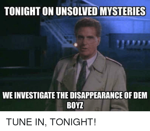 Unsolved Mysteries, Tune, and Unsolved: TONIGHT ON UNSOLVED MYSTERIES  WE INVESTIGATE THE DISAPPEARANCE OF DEM  BOYZ TUNE IN, TONIGHT!