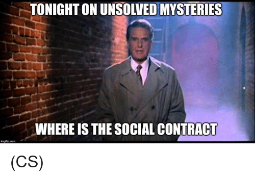Memes, The Social Contract, and 🤖: TONIGHT ON UNSOLVED MYSTERIES  WHERE IS THE SOCIAL CONTRACT  imgflip.com (CS)